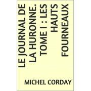 Le Journal de la Huronne. Tome I : Les Hauts Fourneaux - eBook