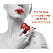 For the Love of Thomas Chase and Other Horror Stories - eBook