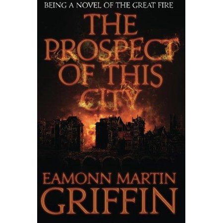 The Prospect Of This City  Being A Novel Of The Great Fire