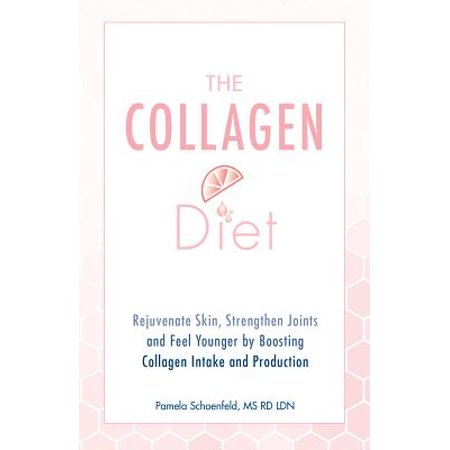 The Collagen Diet : Rejuvenate Skin, Strengthen Joints and Feel Younger by Boosting Collagen Intake and (Sanctuary Mum To Be Collagen Boosting Bump Butter)