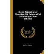Kleine Toggenburger Chroniken, Mit Beilagen Und Errterungen Von G. Scherrer Hardcover