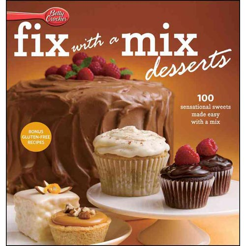 Betty Crocker Fix with a Mix Desserts: 100 Sensational Sweets Made Easy With a Mix