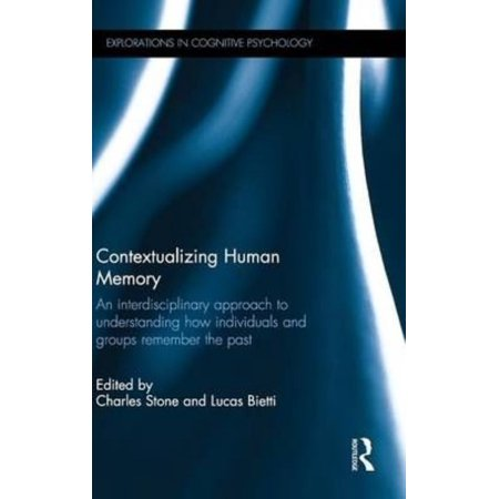 Contextualizing Human Memory  An Interdisciplinary Approach To Understanding How Individuals And Groups Remember The Past