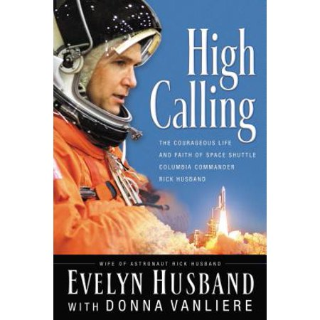 High Calling : The Courageous Life and Faith of Space Shuttle Columbia Commander Rick (Best Ringtone For Husband Calling)