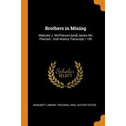 Brothers in Mining: Malcolm J. McPherson [and] James MC Pherson: Oral History Transcript / 199 Paperback