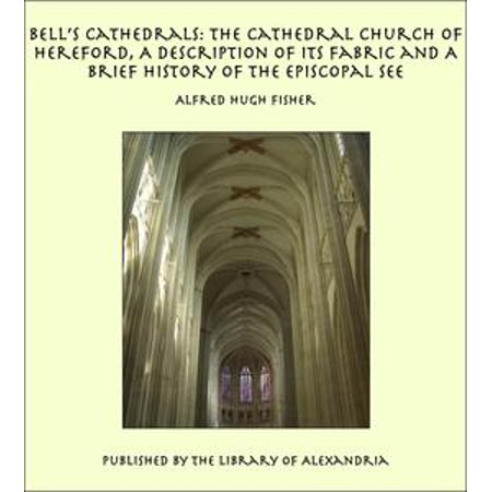 e278cfc240e7 Bell's Cathedrals: The Cathedral Church of Hereford, A Description of Its  Fabric and A Brief History of The Episcopal See - eBook