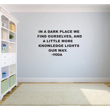 In A Dark Place We Find Ourselves, And A Little More Knowledge Lights Our Way. - Yoda Quote Life Custom Wall Decal Vinyl Sticker 12 Inches X 18 Inches (Obi Wan 12 Inch)