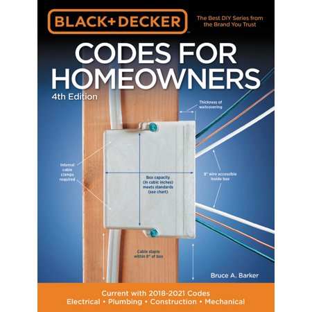 Black & Decker Codes for Homeowners 4th Edition : Current with 2018-2021 Codes - Electrical - Plumbing - Construction - Mechanical ()