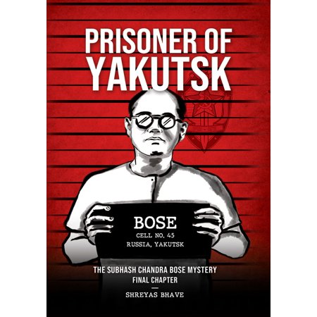 Prisoner of Yakutsk: The Subhash Chandra Bose Mystery Final Chapter - (Thoughts Of Subhash Chandra Bose In Hindi)