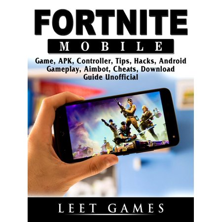 Fortnite Mobile Game, APK, Controller, Tips, Hacks, Android, Gameplay, Aimbot, Cheats, Download Guide Unofficial -