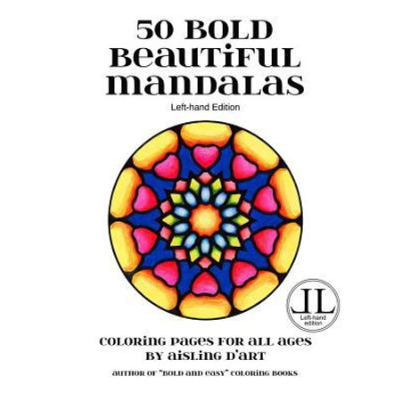 50 Bold Beautiful Mandalas   Left Hand Edition  Coloring Pages For All Ages