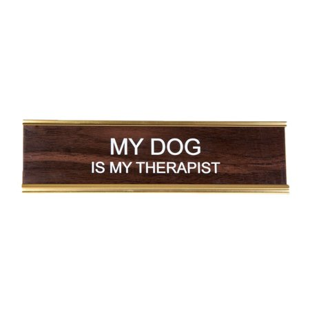 My Dog Is My Therapist Office Nameplate in Woodtone and (Office Nameplate)