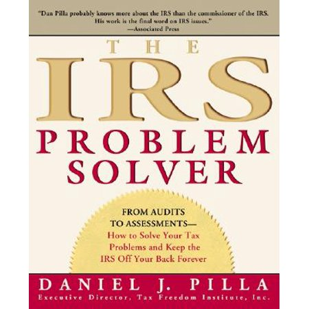 The IRS Problem Solver : From Audits to Assessments--How to Solve Your Tax Problems and Keep the IRS Off Your Back (Roll Off Your Back Like A Duck)