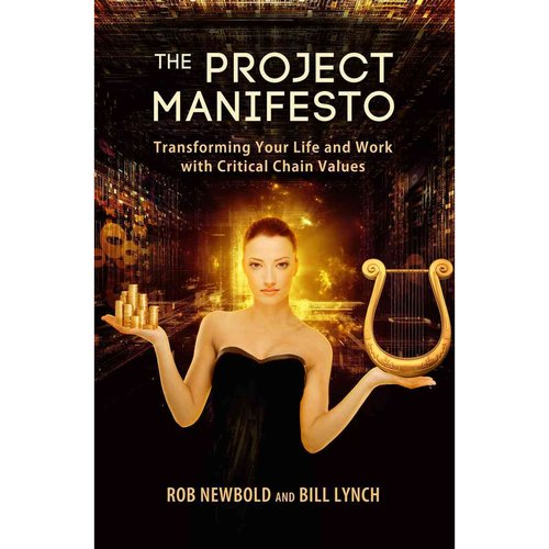 The Project Manifesto: Transforming Your Life and Work With Critical Chain Values