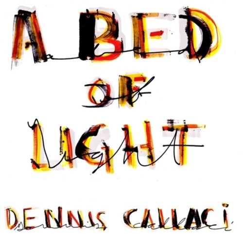 Dennis Callaci - Bed of Light [CD]