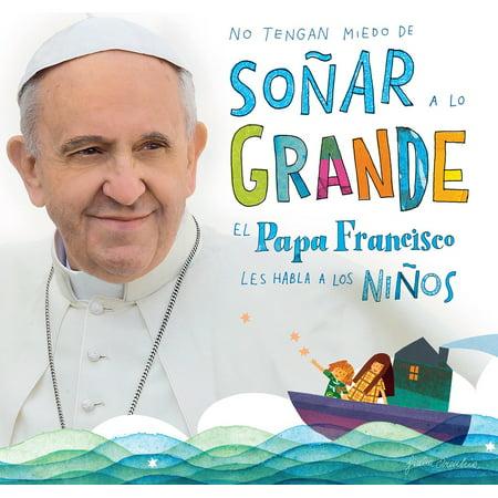 Sustos De Miedo Para Halloween (No tengan miedo de soñar a lo grande / Don't Be Afraid to Dream Big : El papa Francisco le habla a los)