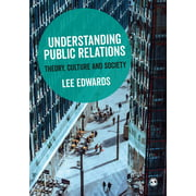 Understanding Public Relations: Theory, Culture and Society (Paperback)