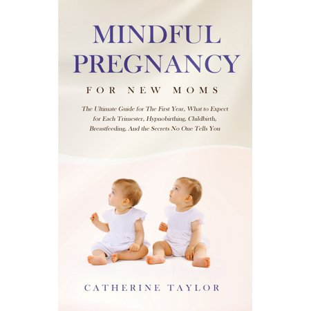 Mindful Pregnancy for New Moms: The Ultimate Guide for the First Year,...
