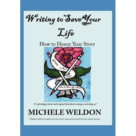 Writing to Save Your Life : How to Honor Your Story