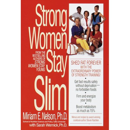 Strong Women Stay Slim : Shed Fat Forever with the Extraordinary Power of Strength Training!