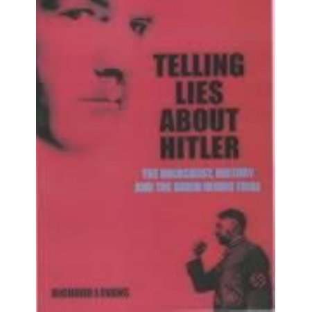 Telling Lies about Hitler : The Holocaust, History and the David Irving