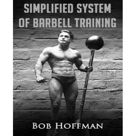Bob Hoffmans Simplified System Of Barbell Training