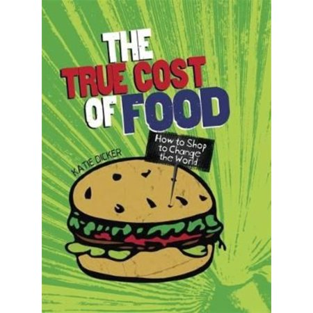 The True Cost Of Food  Consumer Nation   Paperback