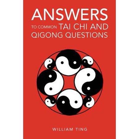 Answers to Common Tai Chi and Qigong Questions (Daily Qigong And Tai Chi For Better Health)