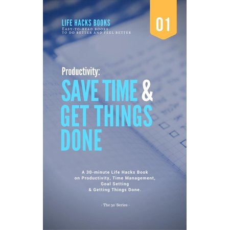 Productivity: Save Time & Get Things Done - A 30-minute Life Hacks Book on Productivity, Time Management, Goal Setting and Getting Things Done. - - 10 Halloween Life Hacks