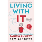 Living with It: A Survivor's Guide to Overcoming Panic and Anxiety (Paperback)
