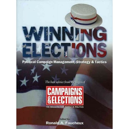 Winning Elections: Political Campaign Management, Strategy & Tactis