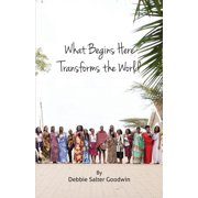 What Begins Here Transforms the World - eBook
