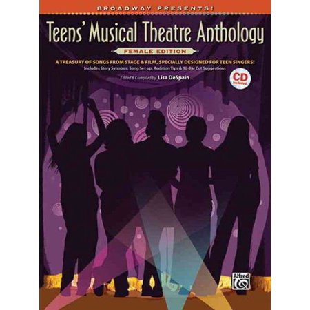 Broadway Presents!: Broadway Presents! Teens' Musical Theatre Anthology: Female Edition: A Treasury of Songs from Stage & Film, Specially Designed for Teen Singers!