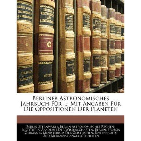 Berliner Astronomisches Jahrbuch Fr ...: Mit Angaben Fr Die Oppositionen Der Planeten - image 1 de 1