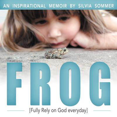Frog Fully Rely On God (Frog : An Inspirational Memoir [Fully Rely on God)