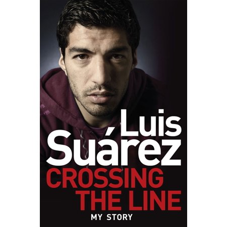 Luis Suarez: Crossing the Line - My Story - eBook (Luis Suarez Barcelona Halloween)