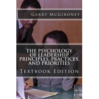 The Psychology of Leadership Principles, Practices, and Priorities : Textbook Edition