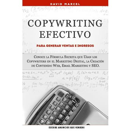 Copywriting Efectivo Para Generar Ventas e Ingresos : Conoce la Fórmula Secreta que Usan los Copywriters en el Marketing Digital, la Creación de Contenido Web, Email Marketing y SEO. (Paperback)