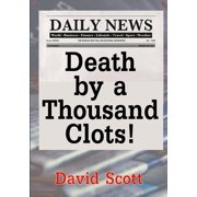 Death by a Thousand Clots!
