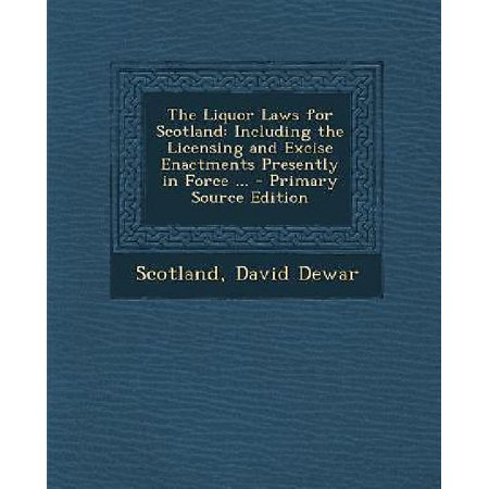 The Liquor Laws For Scotland  Including The Licensing And Excise Enactments Presently In Force    Primary Source Edition