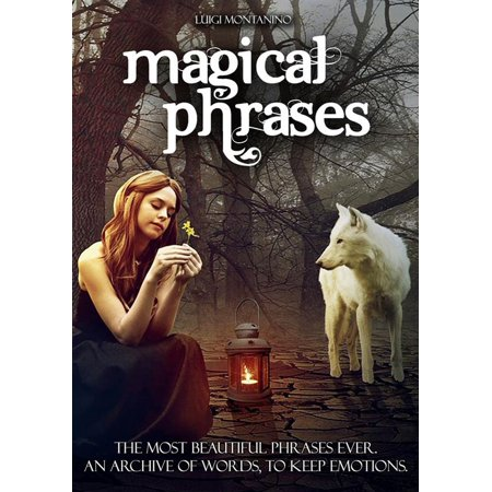 Magic Phrases: The most beautiful sentences ever. An archive of words, to keep emotions. Collection of exciting phrases, to keep or to use in any occasion. - (Use The Word Eclectic In A Sentence)