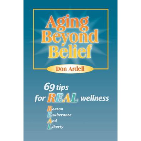 Aging Beyond Belief : 69 Tips for Real Wellness