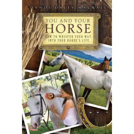 You and Your Horse : How to Whisper Your Way into Your Horse's (The Horse Whisperer A Soft Place To Fall)