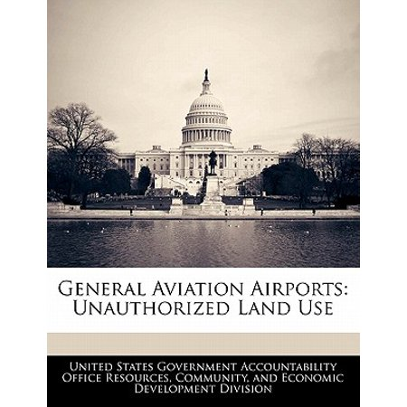 General Aviation Airports : Unauthorized Land Use