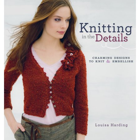 - Knitting in the Details : Charming Designs to Knit and Embellish