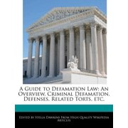 A Guide to Defamation Law: An Overview, Criminal Defamation, Defenses, Related Torts, etc.