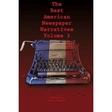 The Best American Newspaper Narratives, Volume 3 -