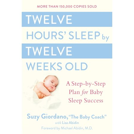 Twelve Hours' Sleep by Twelve Weeks Old : A Step-by-Step Plan for Baby Sleep