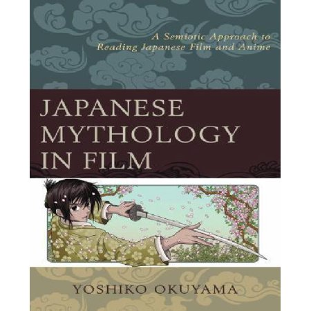 Japanese Mythology in Film: A Semiotic Approach to Reading Japanese Film and Anime - image 1 of 1
