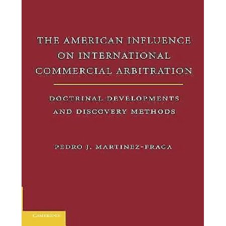 The American Influences On International Commercial Arbitration  Doctrinal Developments And Discovery Methods